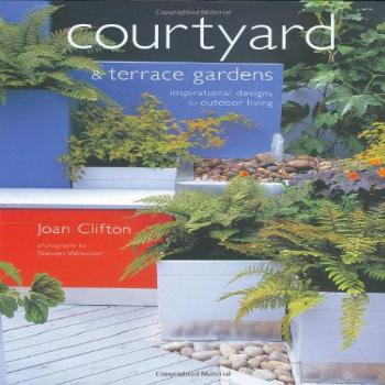 Courtyard and Terrace Gardens: Inspirational Designs for