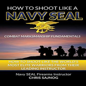 How to Shoot Like a Navy SEAL: Combat Marksmanship
