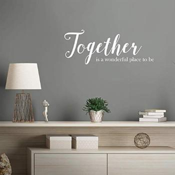 Vinyl Art Wall Decal - Together is A Wonderful Place to Be -